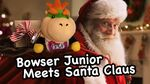 Bowser Junior Meets Santa Claus