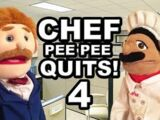 Chef Pee Pee Quits! Part 4