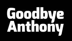 GoodbyeAnthony