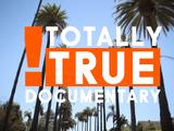 Totally True Documentary