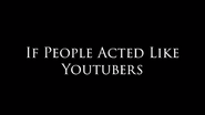 IF PEOPLE ACTED LIKE YOUTUBERS title card