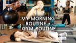My Morning Routine AND Gym Routine