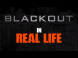Blackout In Real Life