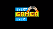 EVERY GAMER EVER title card