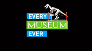EVERY MUSEUM EVER title card