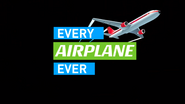 EVERY AIRPLANE EVER title card