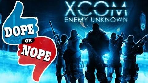 XCOM ENEMY UNKNOWN (Dope! or Nope)