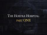 The Hostile Hospital: Part One