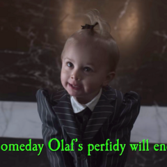 Someday Olaf's perfidy will end.
