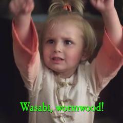 Wasabi, wormwood!