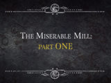 The Miserable Mill: Part One