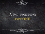 A Bad Beginning: Part One