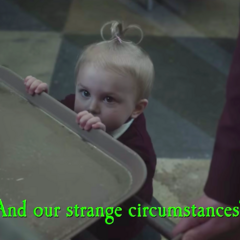 And our strange circumstances?