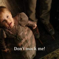 Don't mock me!