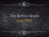 The Reptile Room: Part Two