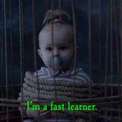 I'm a fast learner.