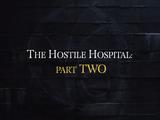 The Hostile Hospital: Part Two
