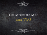 The Miserable Mill: Part Two
