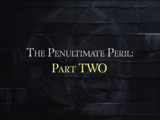 The Penultimate Peril: Part Two