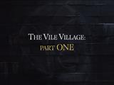 The Vile Village: Part One