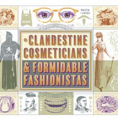 Clandestine Cosmeticians & Formidable Fashionistas