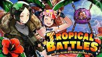 TROPICAL BATTLES: MSA EXTRA OPS