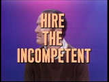 Hire-the-incompetent