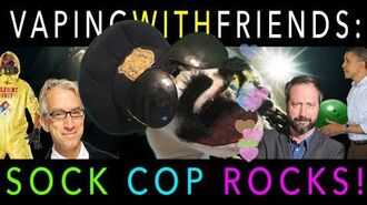 Vaping With Friends Sock Cop Rocks!
