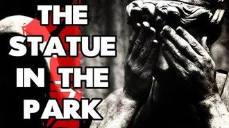"""The Statue in the Park"" (Part 1) reading by MrCreepyPasta"