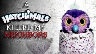 """A Hatchimal Killed My Neighbors"" reading by CreepsMcPasta"