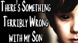 """There's Something Terribly Wrong With My Son"" (Part 1) reading by MrCreepyPasta"