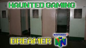 "Haunted Gaming - ""Dreamer N64"" (CREEPYPASTA)"