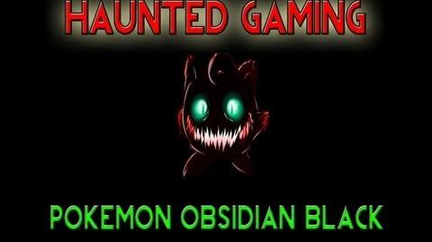 Haunted Gaming - Pokemon Obsidian Black (CREEPYPASTA)