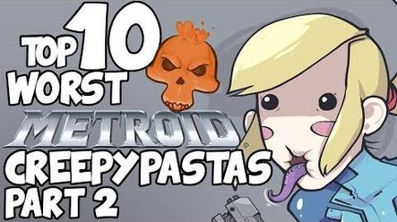 Top 10 WORST METROID CREEPYPASTAS (Part 2)