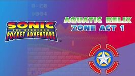 Aquatic Relix Zone Act 1 - Sonic Pocket Adventure