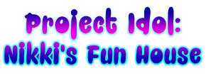 Project Idol Nikki's Fun House