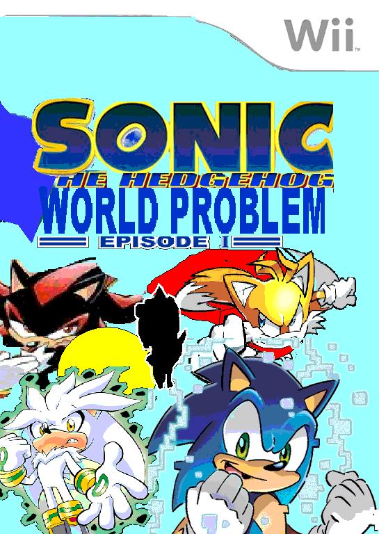 Sonic The Hedgehog World Problem Episode 1 Sonic Fanon Wiki Fandom