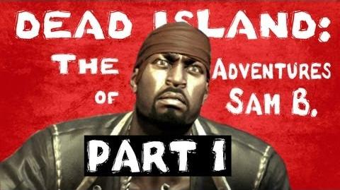 Dead Island The Adventures of Sam B. Part 1