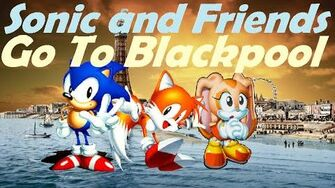 Sonic and Friends Go To Blackpool