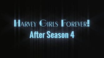 Harvey Girls Forever! - After Season 4