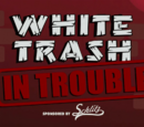 White Trash In Trouble