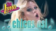 SOY LUNA - Song CHICAS ASÍ (Open Music 5)