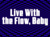 Live with the Flow, Baby