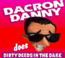 Dacron Danny Does Dirty Deeds in the Dark Wearing Drip-dry Duds