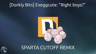 "Exeggcute- ""Right boys?"" Sparta Cutoff Remix"