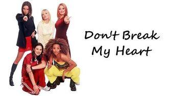 Spice Girls - Don't Break My Heart (Lyrics & Pictures)