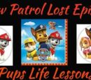 "Paw Patrol Lost Episode ""Pups Life Lessons"""