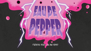 """Eau de Pepper"" title card"