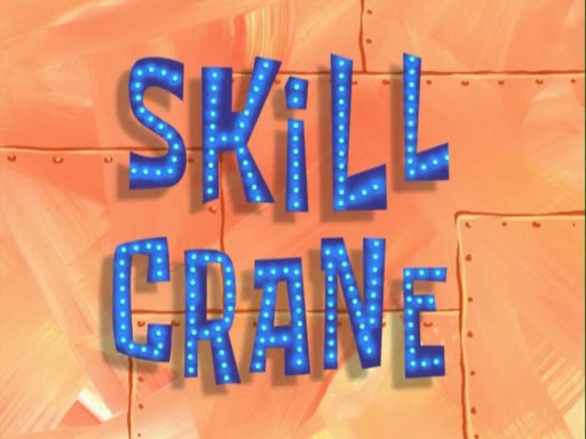 Skill Crane   Encyclopedia SpongeBobia   FANDOM powered by Wikia