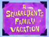 A SquarePants Family Vacation title card